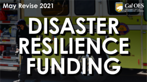 Disaster Resilience Funding - May Revise 2021